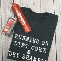 running on diet coke & dry shampoo