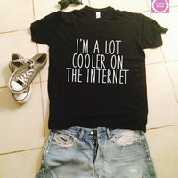 I'm a lot cooler on the internet t-shirts for women gifts tshirt womens girls tumblr funny teens teenagers quotes slogan fangirl blogger