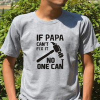 Father's day gift Birthday T Shirt If PAPA Can't Fix It No One Can Papa shirt best dad shirt daddy cool top from CelebriTee