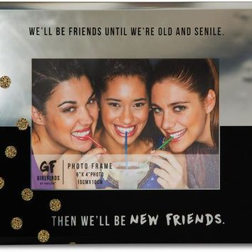 We'll be friends until we're old and senile Then we'll be new friends Picture Photo Frame
