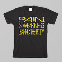 Pain Is Weakness Leaving The Body Workout Gym T-Shirt All Sizes Adult