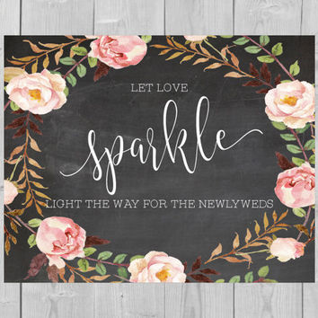 Printable Let Love Sparkle Chalkboard Sparkler Send Off Wedding Sign - Light the Way for the Newlyweds 8x10 5x7 Watercolor Floral Flowers