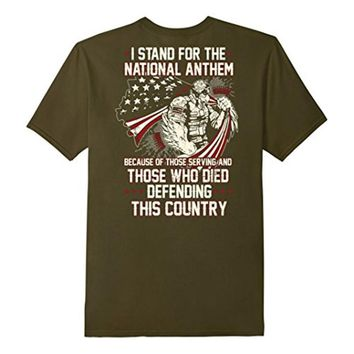 I Stand for National Anthem for Whose Who Died Defending this Country T Shirt  Men's