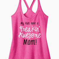T-Back Tank - My Kids Have A Freakin Awesome Mom