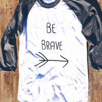 Be Brave - American Apparel Baseball Shirt