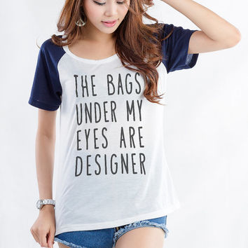 The bags under my eyes are designer TShirts for Women Girls Funny Tumblr Quote Fashion Cute Cool Instagram Stylish Hipster Grunge Geek Hype