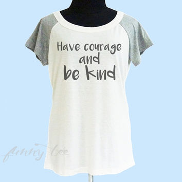 Soft shirt Have courage and be kind prints wide neck tshirt** off white grey women t shirt size S M L XL **quote shirt **cute tshirts