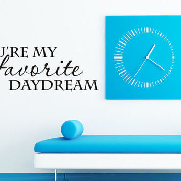 You're my favorite daydream - Vinyl Decal Wall Decal Inspirational Decal Motivational Wall Decal Wall Art Home Decor DIY
