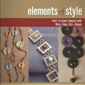 Elements of Style: Knit and Crochet Jewelry With Wire, Fiber, Felt, and Beads