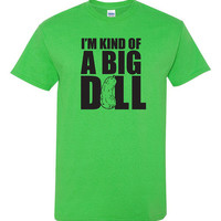I'm Kind of a Big Dill, ironic tshirt, sarcastic tshirt, word humor tshirt, text tshirt, Funny tshirt, humor tshirt, trendy tshirt B-305