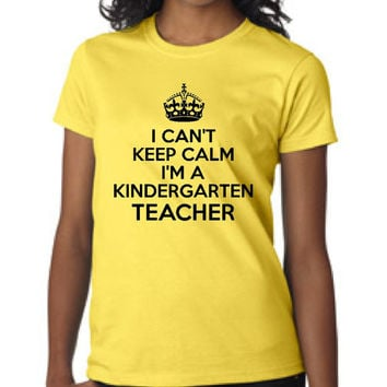 I can't keep calm I'm a Kindergarten Teacher great Gift idea for teachers Mens Womens Any Grade Can be done Fun Shirt idea for Teachers