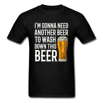 I'm Gonna Need Another Beer To Wash Down This Beer - Drinking T-shirt