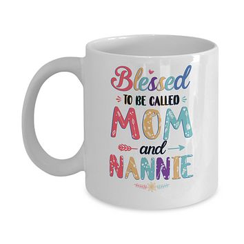 Blessed To Be Called Mom And Nannie Mothers Day Gift Mug
