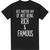 JUST ANOTHER DAY OF NOT BEING RICH AND FAMOUS | T-Shirt | SKREENED