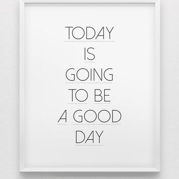 today is going to be a good day print // motivational print // black and white home decor print //  office wall art