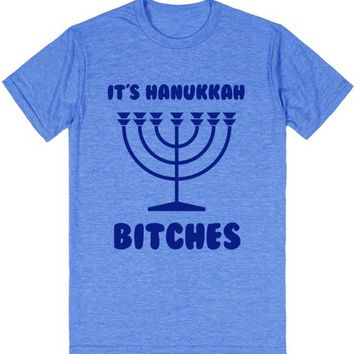 IT'S HANUKKAH BITCHES