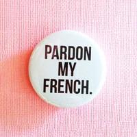 """Pardon My French - 1.75"""" Badge / Button"""