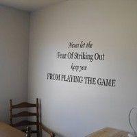 Never Let The Fear Of Striking Out Keep You From Playing The Game Vinyl Wall Decal