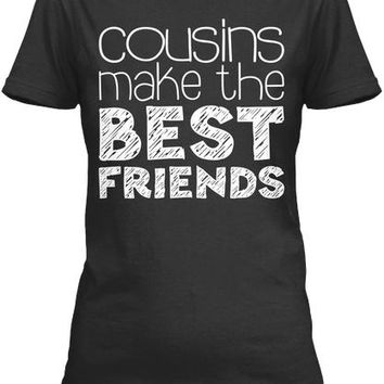 Cousins Make The Best Friends T Shirt Funny Gift Shirt