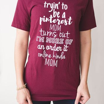 Tryin to be a pinterest mom tee - Burgundy