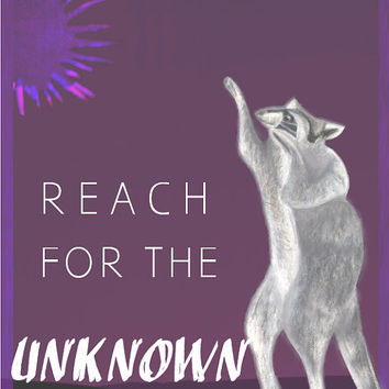"Raccoon Inspirational Art Print- ""Reach for the Unknown"""