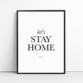 Lets Stay Home Print - black and white lets stay home typographic art print by gorgeous graphic design.