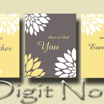 Print set of 3 First we had each other then we had you now we have everything Wall Decor Poster N048