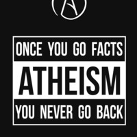 'Atheism -- Once You Go Facts You Never Go Back' T-Shirt by Samuel Sheats