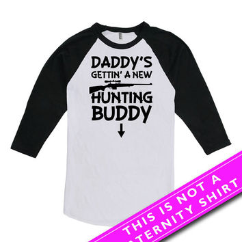 Pregnancy Announcement T Shirt Baby Announcement Maternity Clothes Daddy's Gettin A New Huntin' Buddy American Apparel Unisex Raglan MAT-598