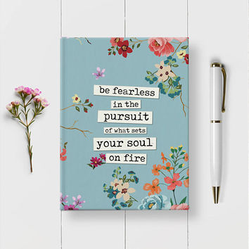 Be Fearless In The Pursuit Of What Sets Your Soul On Fire - Writing Journal, Hardcover Notebook, Sketchbook, Floral Inspirational Quote