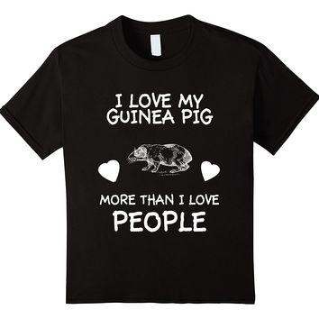 I Love My Guinea Pig More Than I Love People T-Shirt