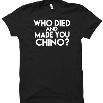 Who Died And Made You Chino? Shirt-Unisex Deftones Shirt