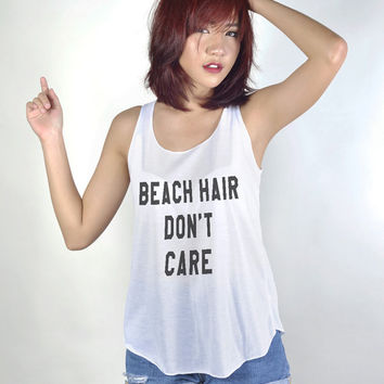 Beach Hair Dont Care Tank Top with sayings Shirt Hipster Tumblr Fashion Girl Women Tshirt