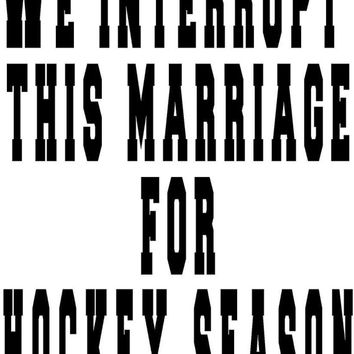 Large We interrupt this marriage for hockey season Wall art decor vinyl decal .