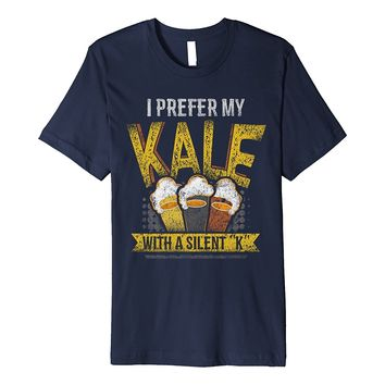 I Prefer My Kale With a Silent K Funny Beer T-Shirt