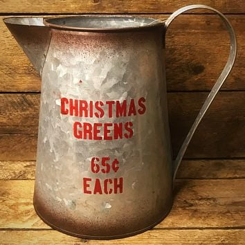 Christmas Greens 65 cents each Galvanized Metal Pitcher