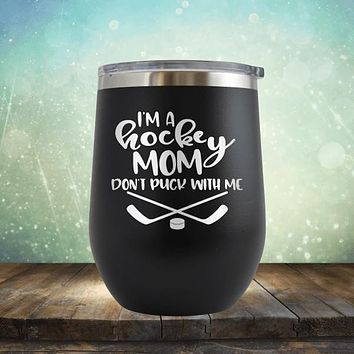 I'm a Hockey Mom, Don't Puck with Me - Stemless Wine Cup