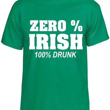 Funny St. Pattys day shirt. Zero % Irish 100 percent drunk. This is a must have for up coming Saint Patricks Day