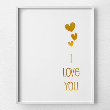 I Love You Print, Faux Gold Foil, Gold Foil Print, Gold Art, Typographic Print, Valentines Day Decor, Anniversary Gift, Inspirational Print
