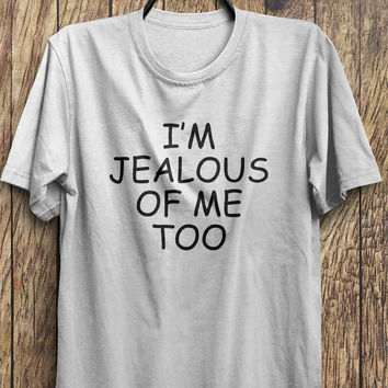 Jealous T Shirt, Im jealous of me too t shirt, trending tops, funny fashion t shirts, instagram shits, tumblr shirts, fashion tops,