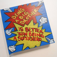 Being a Big Brother is Better than Being a Superhero - 6x6 Canvas - Blue, Yellow, Red, CUSTOMIZE w/diff. titles other than Big Brother
