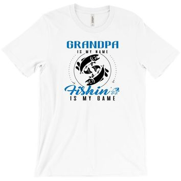 Grandpa is my Name Fishing Is My Game T-Shirt