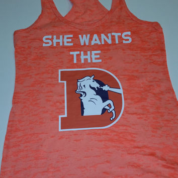 She Wants the D Broncos Burnout Racerback Athletic Fit Funny Tank Top