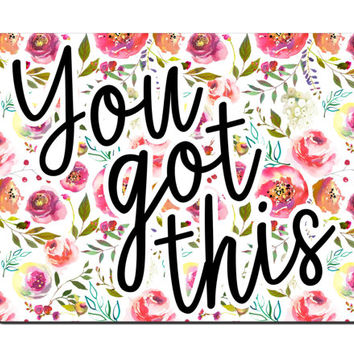 You Got This Mouse Pad | Gift for Coworker | Cubicle Decor | Flower Mousepad | New Office Gift | Employee Gift | Quotes for Office