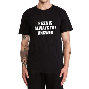 Pizza is Always The Answer - Unisex Pizza T-shirt