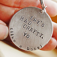 Personalized Keychain - Hand Stamped She's Mad Crafty, Yo Like a Boss Custom Silver Crafters Craft Lover's Gift
