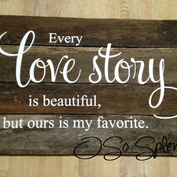 Every Love Story is Beautiful But Ours is My Favorite Wall Vinyl Sign