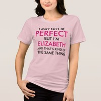 I May Not Be Perfect But I'm Pink Name T-Shirt