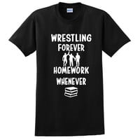 Wrestling forever homework whenever T Shirt