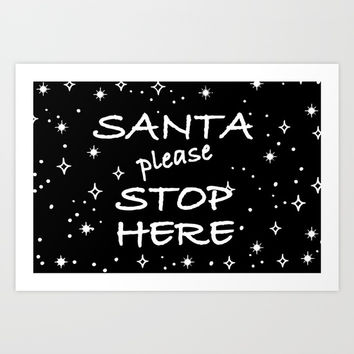 Santa please stop here Art Print by Knm Designs